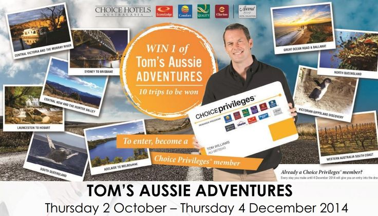 Win 1 Tom's Aussie Adventures!  10 Trips to be won!!  Each adventure is for two adults and up to three children.   Every stay you make at a Choice hotel until 4 December 2014 also gets you a chance to win.  Be a Choice Privilege member now: http://www.choicehotels.com.au/en/choice-privileges