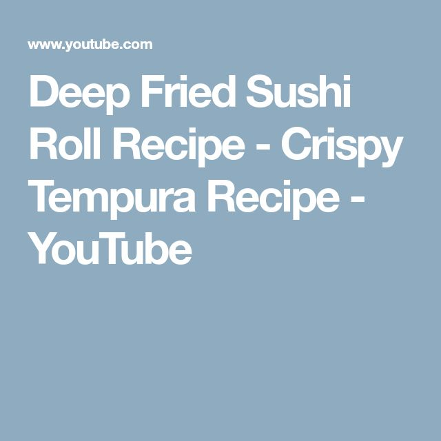 Deep Fried Sushi Roll Recipe - Crispy Tempura Recipe - YouTube