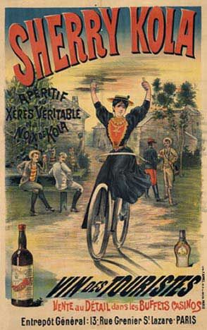 Sherry Kola • circa 1890 •   This poster shows a truly liberated woman. Not only can she ride a bicycle, but she can ride it with her hands held high, so she can drink at the same time.  Cherry Kola Vin des Touristes.