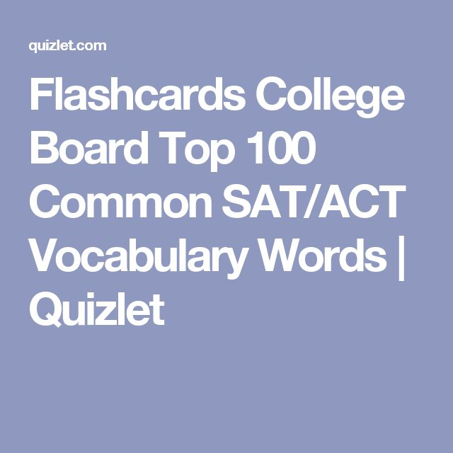 Flashcards College Board Top 100 Common SAT/ACT Vocabulary Words | Quizlet