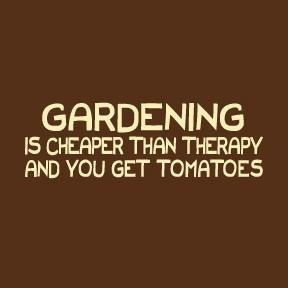You bet!: Sayings, Green Thumb, Ideas, Gardening Quote, Quotes, Gardens, So True, Therapy, Tomatoes
