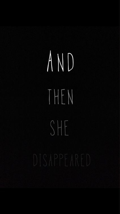 and then she disappeared....: