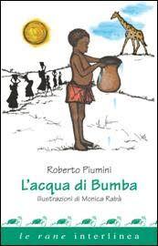 """Vi segnaliamo """"L'acqua di Bumba"""", una splendida novità della casa editrice Interlinea (collana """"Le rane"""").       Una storia commovente sulla generosità di cui solo i bambini sono capaci. Una storia che insegna il valore dell'acqua."""