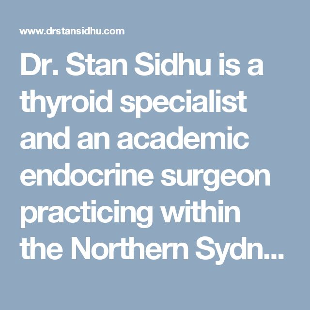 Dr. Stan Sidhu is a thyroid specialist and an academic endocrine surgeon practicing within the Northern Sydney and Central Coast Area Health Service. He is also The Professor of the University of Sydney Endocrine Surgical Unit. #EndocrineSurgeonSydney #adrenalsurgery