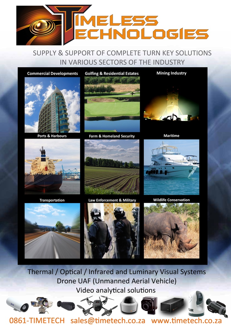SUPPLY & SUPPORT OF COMPLETE TURN KEY SOLUTIONS IN VARIOUS SECTORS OF THE INDUSTRY - Commercial Developments, Golfing & Residential Estates, Mining Industry, Farm & Homeland security, Ports & Harbors, Maritime, Law Enforcement & Military, Wildlife Conservation - Thermal, optical, infrared Visual Systems, Drone UAF, Video Analytical Solutions.