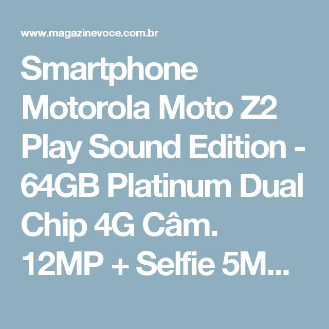 Smartphone Motorola Moto Z2 Play Sound Edition - 64GB Platinum Dual Chip 4G Câm. 12MP + Selfie 5MP - Magazine Savida