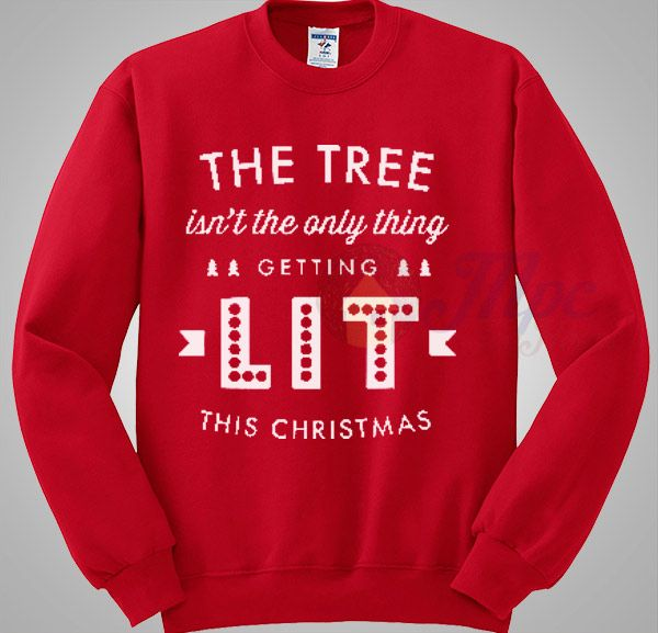 The Tree Isn't The Only Thing Getting Lit Christmas Sweater available Size S-2XL Size S-XXL is the original design that we have created in our studio.