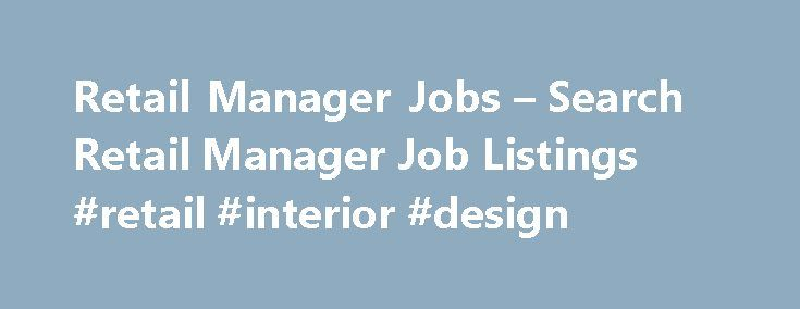 Retail Manager Jobs – Search Retail Manager Job Listings #retail #interior #design http://retail.remmont.com/retail-manager-jobs-search-retail-manager-job-listings-retail-interior-design/  #retail management jobs # Retail Manager Jobs Retail Manager Overview Retail managers look […]