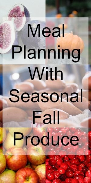 Meal Planning With Seasonal Fall Produce: Apple recipes, Pumpkin recipes, Sweet Potato and Cranberry