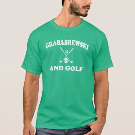 Grababrewski and golf T-Shirt - click/tap to personalize and buy