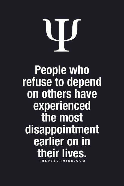 Damn! No wonder why I don't depend on people, never realized this.
