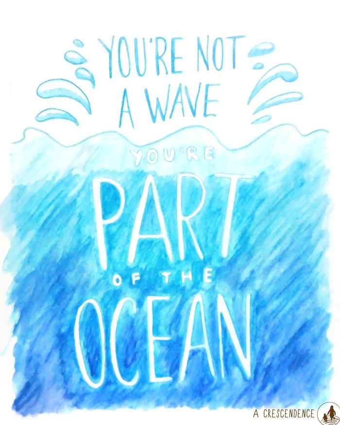 'You're not a wave, you're part of the ocean.'  From the book 'Tuesdays with Morrie' by Mitch Albom.  #quote Lettering and illustration by ACrescendence.