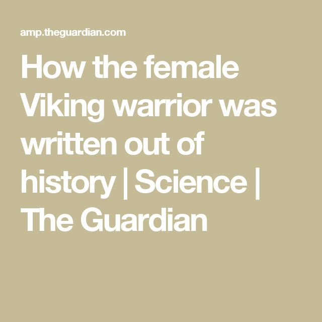 How the female Viking warrior was written out of history | Science | The Guardian