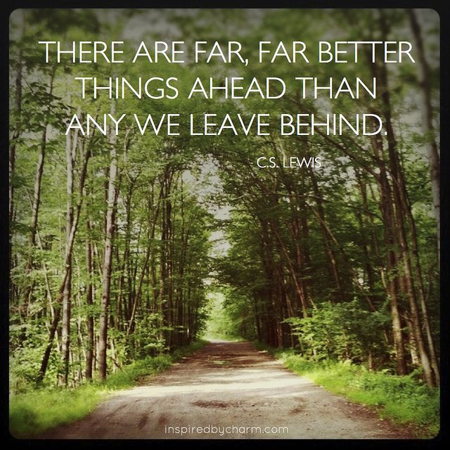Far, far better things...: Thoughts, C S, Better Things, Inspiration, Quotes, Cslewis, Wisdom, Cs Lewis, Things Ahead