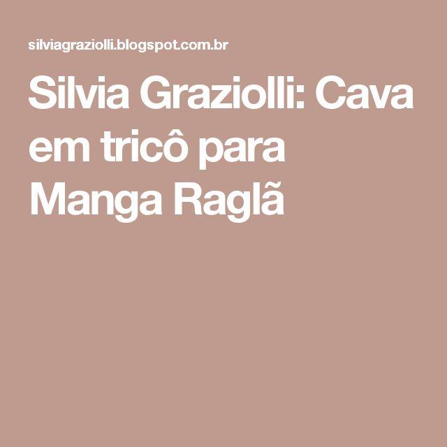 Silvia Graziolli: Cava em tricô para Manga Raglã