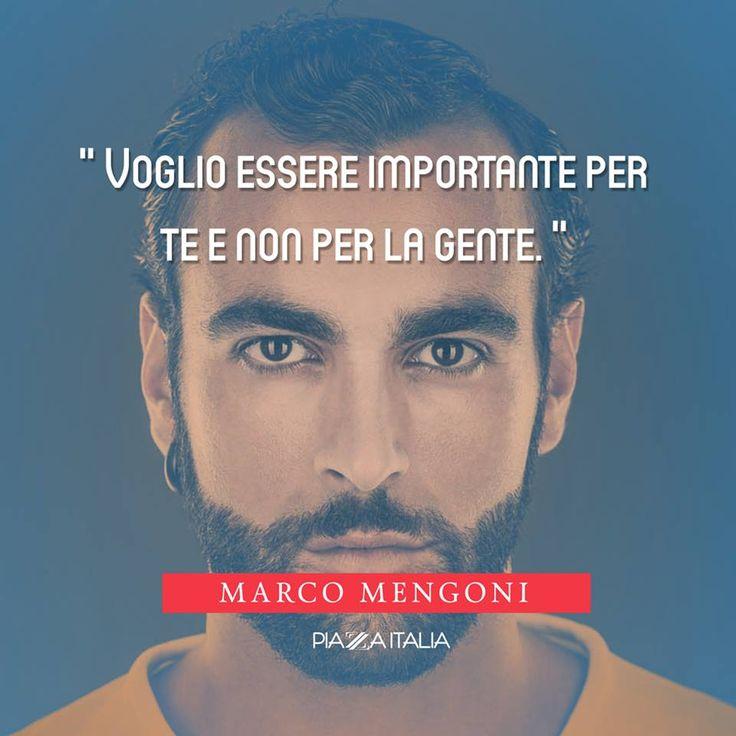 Voglio essere importante per te non pr la gente. Marco Mengoni