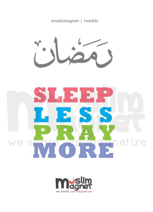 muslimagnet:  Sleep Less, Pray More | Ramadhan is coming! musliMagnet tumblr | @musliMagnet | Facebook