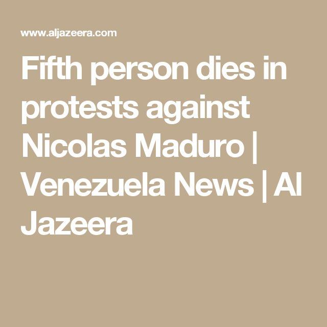 Fifth person dies in protests against Nicolas Maduro | Venezuela News | Al Jazeera