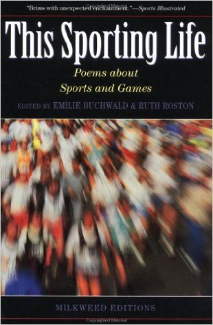 Grades 6-8 (adult compilation wit great poems for middle school students) / This Sporting Life: Contemporary American Poems about Sports and Games edited by Emilie Buchwald and Ruth Roston: 9781571314048: Amazon.com: Books