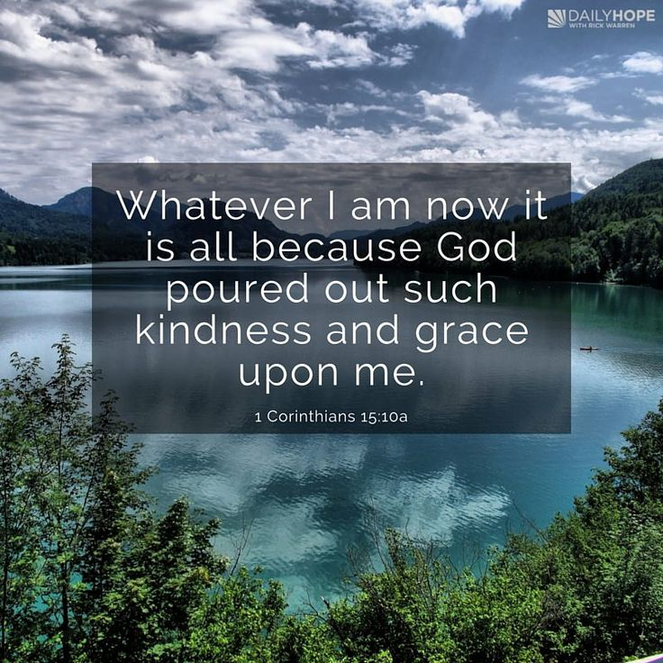"""""""Whatever I am now it is all because God poured out such kindness and grace upon me."""" (1 Corinthians 15:10a TLB)   You don't always get what you deserve. Learn more in this devotional from Daily Hope with Rick Warren."""