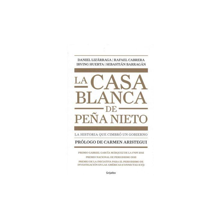 La casa blanca de Peña Nieto/ Peña Nieto's White House : La Historia Que Cimbro a Un Gobierno
