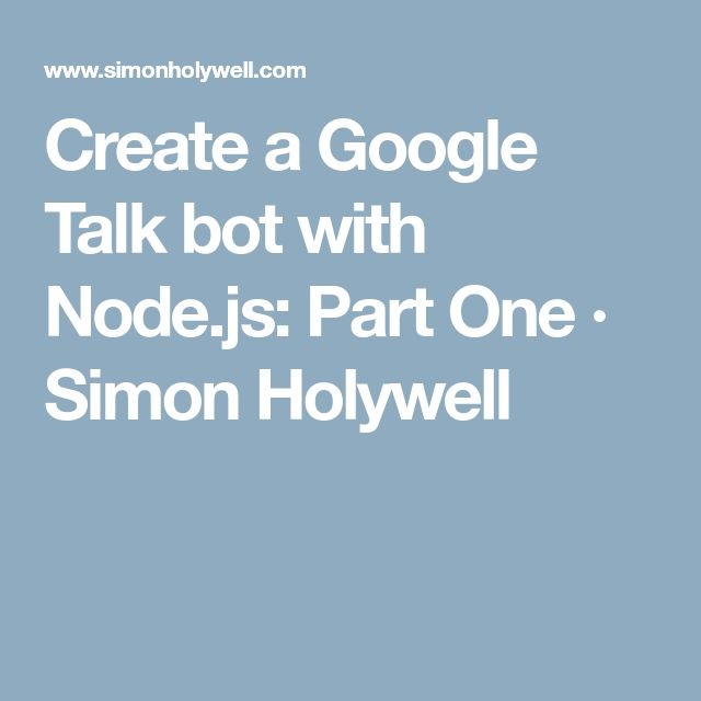 Create a Google Talk bot with Node.js: Part One · Simon Holywell
