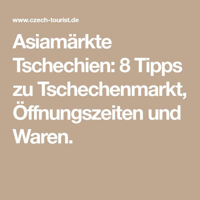 Asiamärkte Tschechien: 8 Tipps zu Tschechenmarkt, Öffnungszeiten und Waren.