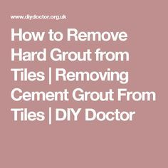 How to Remove Hard Grout from Tiles | Removing Cement Grout From Tiles | DIY Doctor