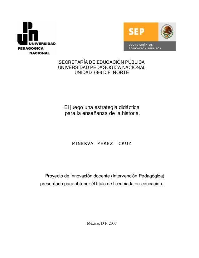 2 SECRETARÍA DE EDUCACIÓN PÚBLICA UNIVERSIDAD PEDAGÓGICA NACIONAL UNIDAD 096 D.F. NORTE El juego una estrategia didáctica ...