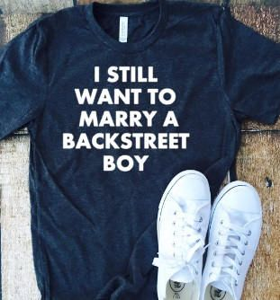I still want to marry a backstreet boy sassy t-shirt sassy