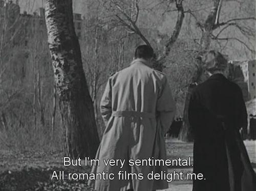 But I'm very sentimental. All romantic films delight me.