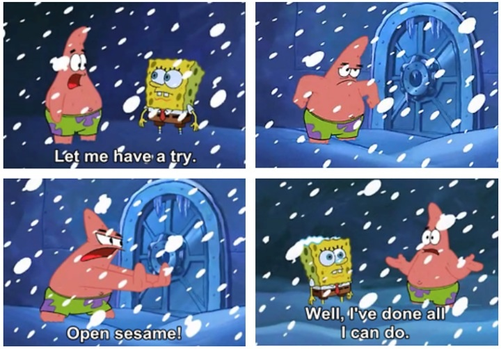 Do everything you possibly can to fix the problem. #Spongebob