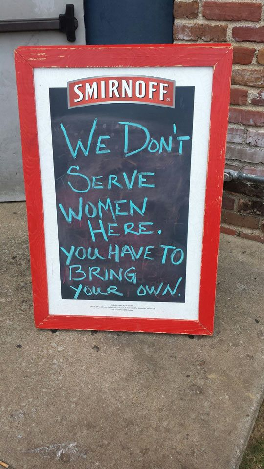 That's not right.  Then why go to a bar if you can't get a woman there?