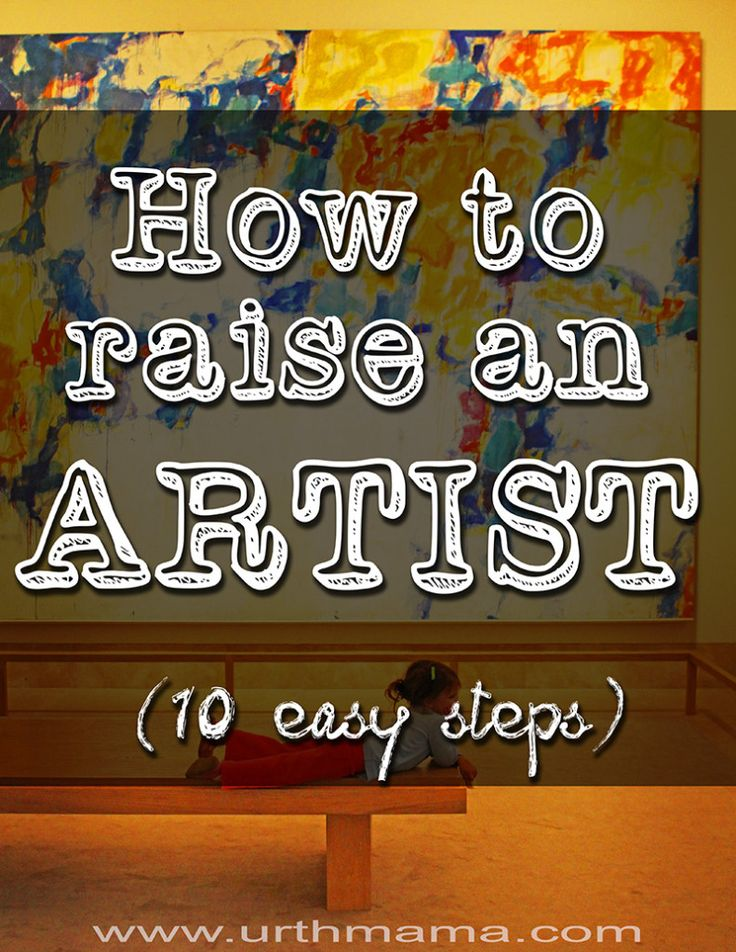 How to Raise an Artist - 10 Easy Steps to creating a home that nurtures creativity and expression. Free and simple ideas that anyone can do!...