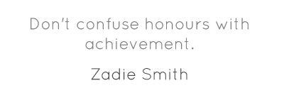 Don't confuse honours with achievement....
