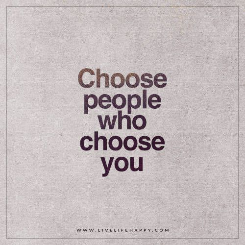 Choose People Who Choose – Live Life Happy