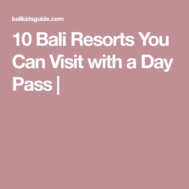 10 Bali Resorts You Can Visit with a Day Pass |