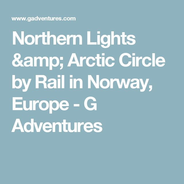 Northern Lights & Arctic Circle by Rail in Norway, Europe - G Adventures