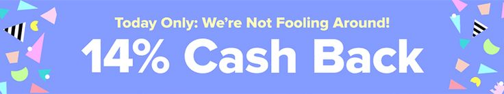 Ebates Offering 14% Cash Back For April Fool's Day (April 1)  Good evening everyone, happy Friday.  I normally don't publish new posts at 10pm on Friday night, but I have good news to share.  You can earn 14% cash back today only (April 1) for select merchants through Ebates.  If you are not an Ebates member, you can sign up for a free account and earn a $10 bonus when you spend $25 or more.