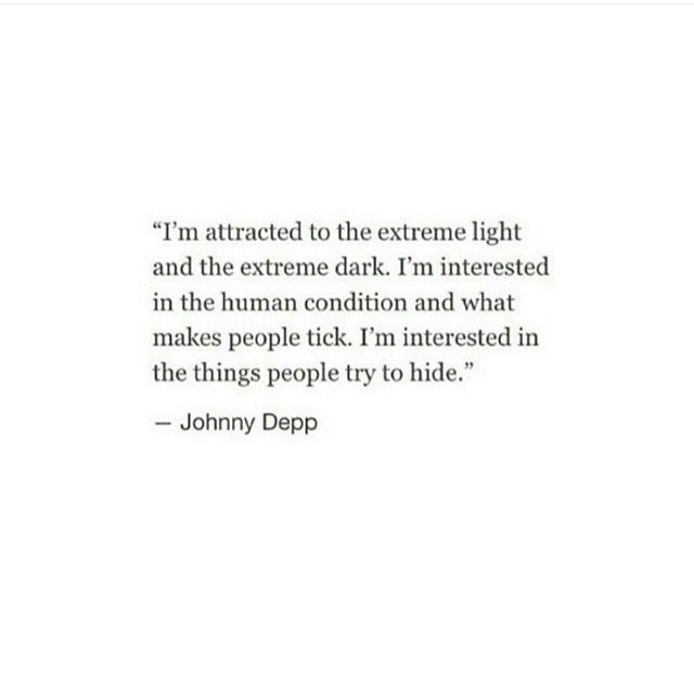 INFJ | Light. Dark. Human condition. What makes people tick; and what they hide (Johnny Depp)