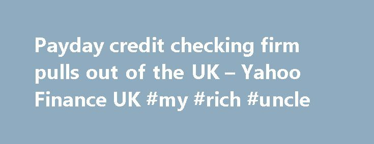 Payday credit checking firm pulls out of the UK – Yahoo Finance UK #my #rich #uncle http://loan.remmont.com/payday-credit-checking-firm-pulls-out-of-the-uk-yahoo-finance-uk-my-rich-uncle/  #short term payday loans # RELATED QUOTES Crackdown on short-term lenders has made CoreLogic (KOSDAQ: 048870.KQ – news ) 's real-time data sharing business unviable An American data firm has decided to close its British credit-checking service in the wake of the crackdown on payday lenders, in a setback to…