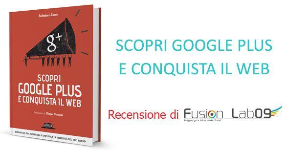 """""""Scopri google plus e conquista il web"""": recensione del libro di Salvatore Russo"""
