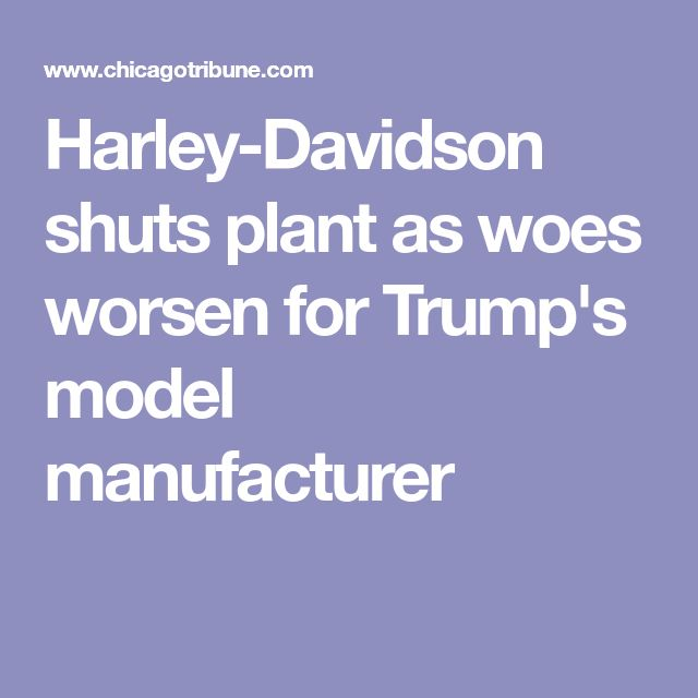 Harley-Davidson shuts plant as woes worsen for Trump's model manufacturer