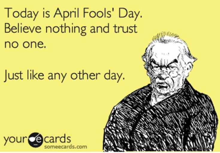 Today Is April Fools Day, Believe Nothing And Trust No One. april fools day april fools day memes funny april fools day images funny april fools pictures