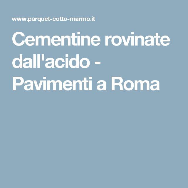 Cementine rovinate dall'acido - Pavimenti a Roma