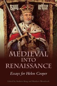 Medieval Into Renaissance : Essays for Helen Cooper