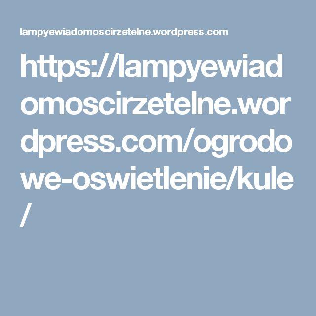 https://lampyewiadomoscirzetelne.wordpress.com/ogrodowe-oswietlenie/kule/