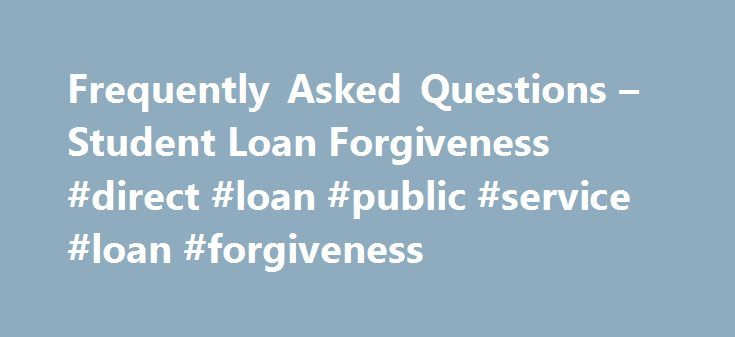 Frequently Asked Questions – Student Loan Forgiveness #direct #loan #public #service #loan #forgiveness http://alabama.remmont.com/frequently-asked-questions-student-loan-forgiveness-direct-loan-public-service-loan-forgiveness/  # Are there any student loan relief options based on the current income of the borrower? There are several repayment plans that are designed to meet the different needs of individual borrowers. We can assist you in finding out what repayment plan you qualify for and…