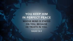 "Isaiah 26:3 (ESV) - "" You keep him in perfect peace whose mind is stayed on you, because he trusts in you."""