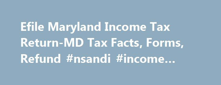 Efile Maryland Income Tax Return-MD Tax Facts, Forms, Refund #nsandi #income #bonds http://incom.remmont.com/efile-maryland-income-tax-return-md-tax-facts-forms-refund-nsandi-income-bonds/  #income tax return forms # Maryland Income Taxes and State Tax Forms Prepare and efile Your Maryland Tax Return The efile.com tax software makes it easy for you to efile your state tax return and use the correct state tax forms. Prepare and efile your Maryland state tax return (resident, nonresident, or…